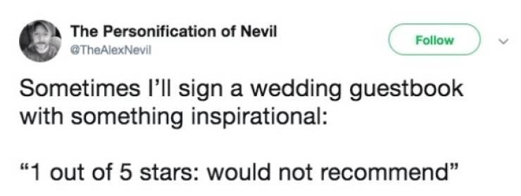 """Text - The Personification of Nevil Follow @TheAlexNevil Sometimes l'll sign a wedding guestbook with something inspirational: """"1 out of 5 stars: would not recommend"""""""