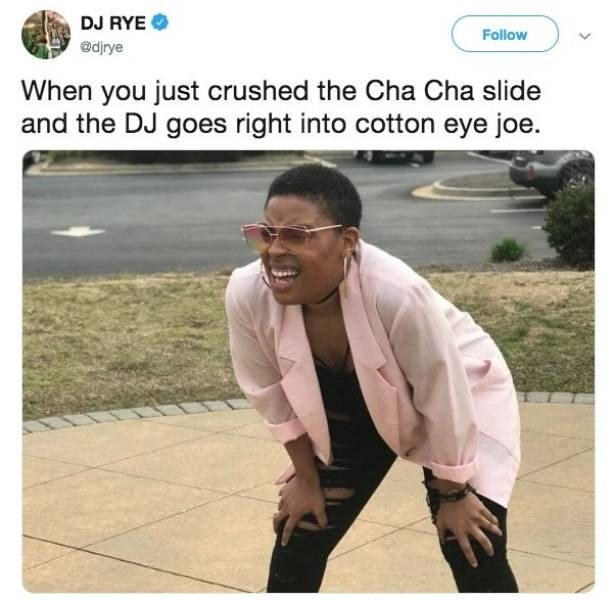 Adaptation - DJ RYE Follow @dirye When you just crushed the Cha Cha slide and the DJ goes right into cotton eye joe.
