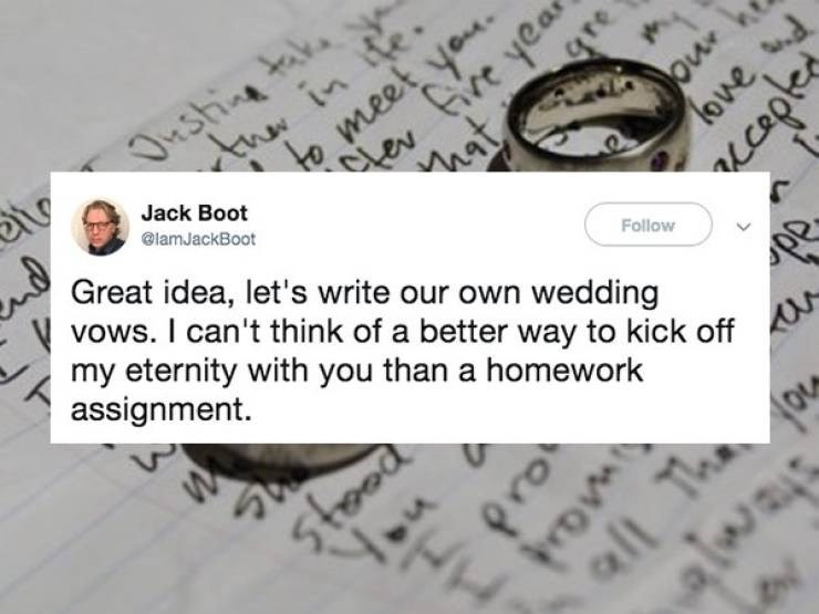Text - Onsting take th in ite. to meet yeu- L ear nat Great idea, let's write our own wedding vows. I can't think of a better way to kick off 4. Jack Boot our love d @lamJackBoot my eternity with you than a homework assignment Follow st all Th fou gre ud alwais