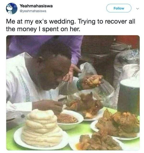 Memes - Meal - Yeahmahasiswa Follow @yeahmahasiswa Me at my ex's wedding. Trying to recover all the money I spent on her.