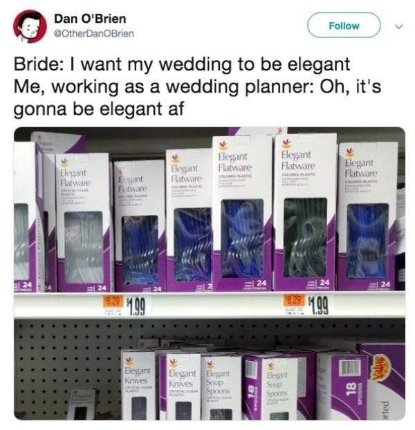 Memes - Product - Dan O'Brien Follow OtherDanOBrien Bride: I want my wedding to be elegant Me, working as a wedding planner: Oh, it's gonna be elegant af Elegant Flatware Elegant Flatware Elegant Flatware Elegant Flatware Elegant Flatware Eeant Futware Aine c l 24 24 24 24 829 H00 199 Blegant Knives Elegant Elegant Knives Soup Spoons Eeart Soup Spocis 8L Yalue rted