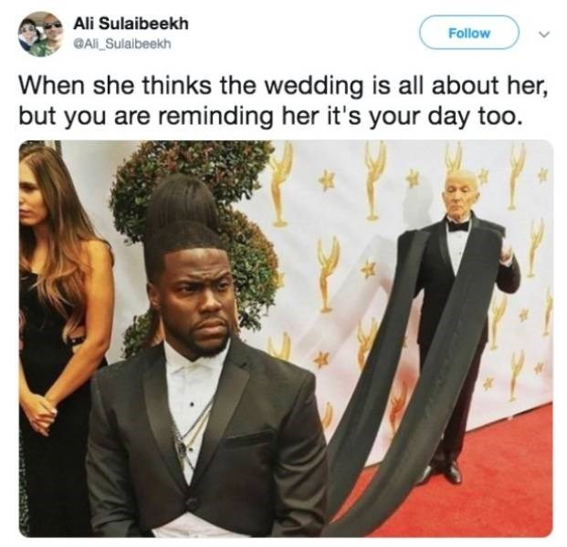 Memes - Suit - Ali Sulaibeekh Follow GAl Sulalbeekh When she thinks the wedding is all about her, but you are reminding her it's your day too.