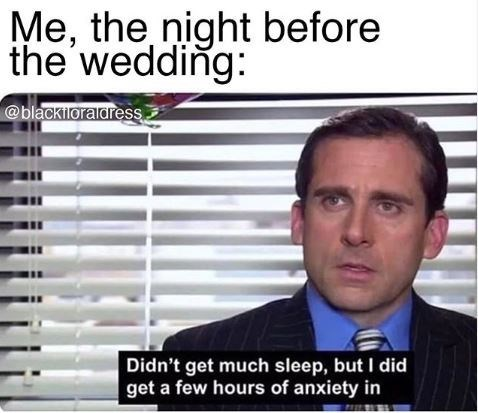 Memes - Text - Me, the night before the wedding: @blackiloralaress Didn't get much sleep, but I did get a few hours of anxiety in