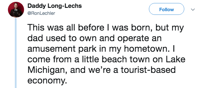 Text - Daddy Long-Lechs Follow @RonLechler This was all before I was born, but my dad used to own and operate an amusement park in my hometown. I come from a little beach town on Lake Michigan, and we're a tourist-based economy