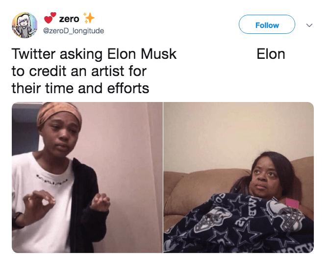 Face - zero Follow @zeroD_longitude Twitter asking Elon Musk credit an artist for Elon their time and efforts