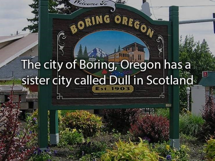 Signage - ne To BORING OREGON The city of Boring, Oregon has a sister city called Dull in Scotland Est. 1903