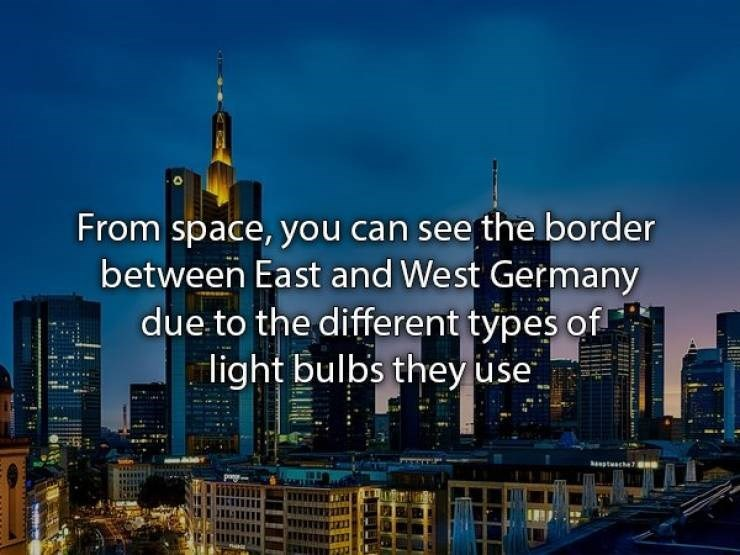 Metropolitan area - From space, you can see the border between East and West Germany due to the different types of light bulbs they use ptuache