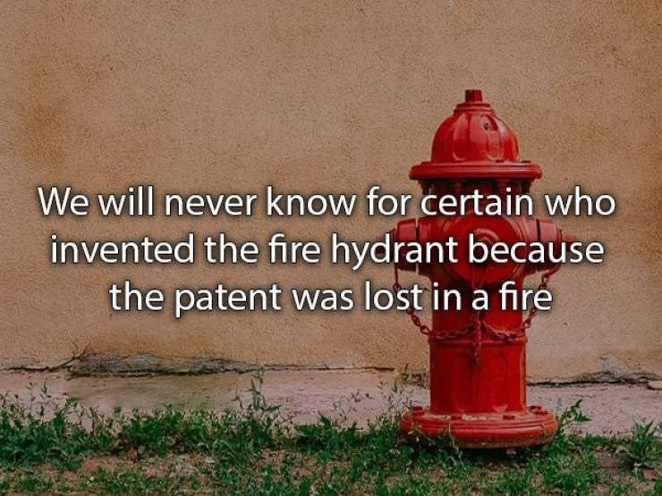 Fire hydrant - We will never know for certain who invented the fire hydrant because the patent was lost in a fire
