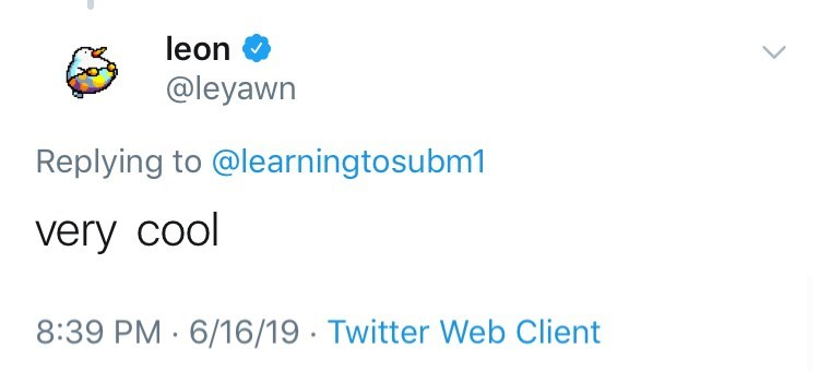cringey tweet - Text - leon @leyawn Replying to @learningtosubm1 very cool 8:39 PM 6/16/19 Twitter Web Client