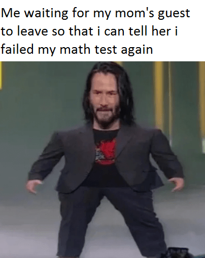 meme mini keanu - Photo caption - Me waiting for my mom's guest to leave so that i can tell her i failed my math test again