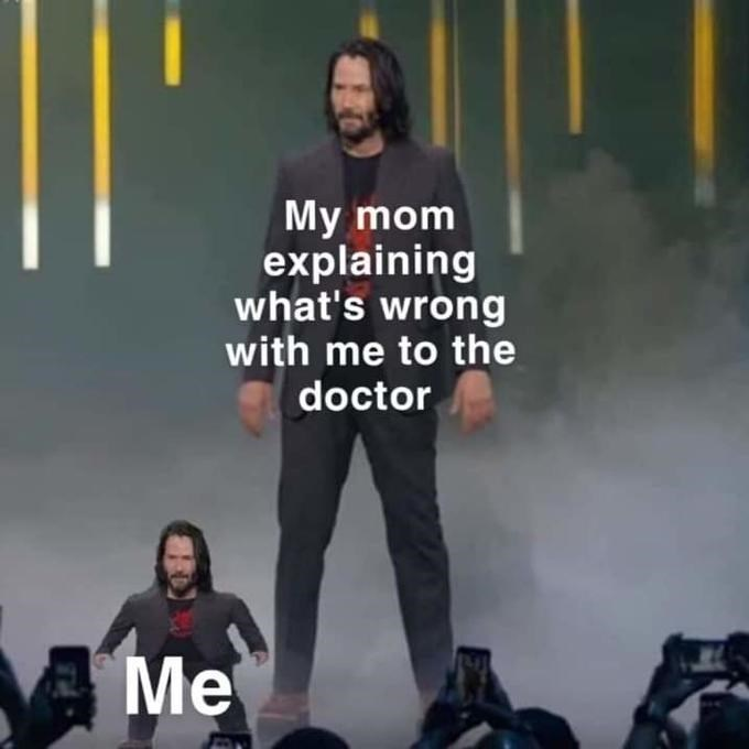 meme mini keanu - Cool - My mom explaining what's wrong with me to the doctor Me