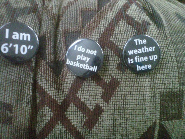 """Font - I am 6'10"""" The weather is fine up here I do not play basketball"""