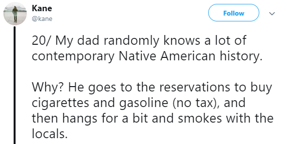 Asian Ron Swanson - Text - Kane Follow @kane 20/ My dad randomly knows a lot of contemporary Native American history. Why? He goes to the reservations to buy cigarettes and gasoline (no tax), and then hangs for a bit and smokes with the locals.