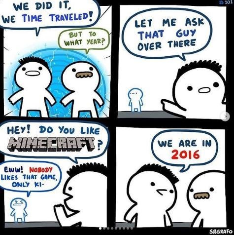 Meme - Cartoon - WE DID IT #101 WE TIME TRAVELED! LET ME ASK THAT GUY OVER THERE BUT TO WHAT YEAR? HEY! DO You LIkE NIMECRAFT WE ARE IN 2016 Eww! NOBODY LIKES THAT GAME, ONLY KI SRGRAFO
