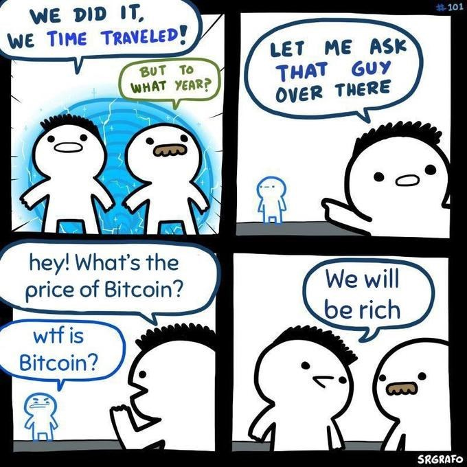 Meme - Cartoon - WE DID IT WE TIME TRAVELED! #101 LET ME ASK THAT GUY OVER THERE BUT TO WHAT YEAR? hey! What's the price of Bitcoin? We will be rich wtf is Bitcoin? SRGRAFO