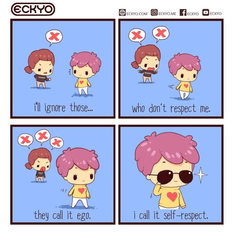 Comic - Cartoon - ЄСКYO ECKYO ЕСKYO.COM ECKYO.ME ECKYO i'll ignore those... who don't respect me. X XX i call it self-respect. they call it ego.