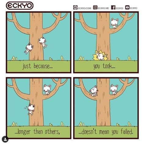 Comic - Wildlife - ECKYO ECKYOCOMECKYOME ECKYOECO just because... you took... ..nger than others, .doesn't mean you failed.