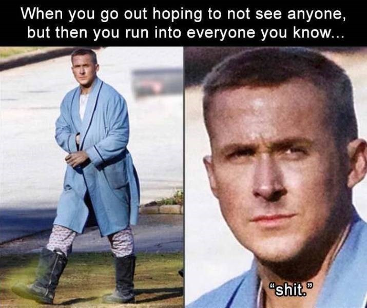 """Memes - Forehead - When you go out hoping to not see anyone, but then you run into everyone you know... """"shit."""