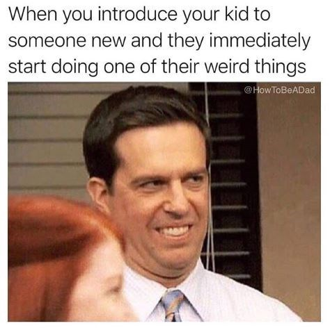 Memes - Forehead - When you introduce your kid to someone new and they immediately start doing one of their weird things @How ToBeADad