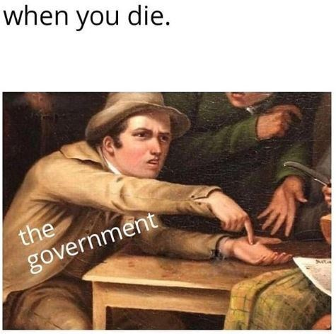 Memes - Text - when you die. the government