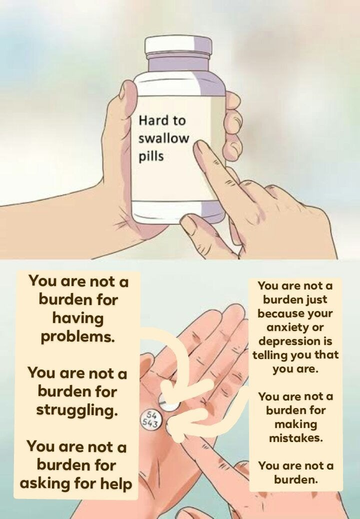wholesome meme - Skin - Hard to swallow pills You are not a You are not a burden for burden just because your having problems. anxiety or depression is telling you that you are. You are nota burden for You are not a burden for struggling. 54 543 making mistakes. You are not a burden for You are not a burden. asking for help