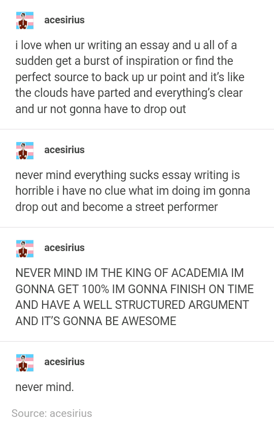 Meme - Text - acesirius i love when ur writing an essay and u all of a sudden get a burst of inspiration or find the perfect source to back up ur point and it's like the clouds have parted
