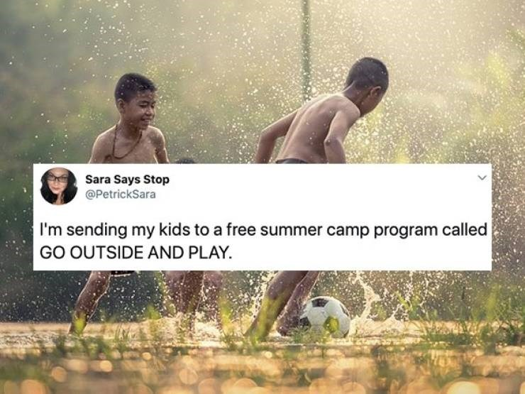 Text - Sara Says Stop @PetrickSara I'm sending my kids to a free summer camp program called GO OUTSIDE AND PLAY