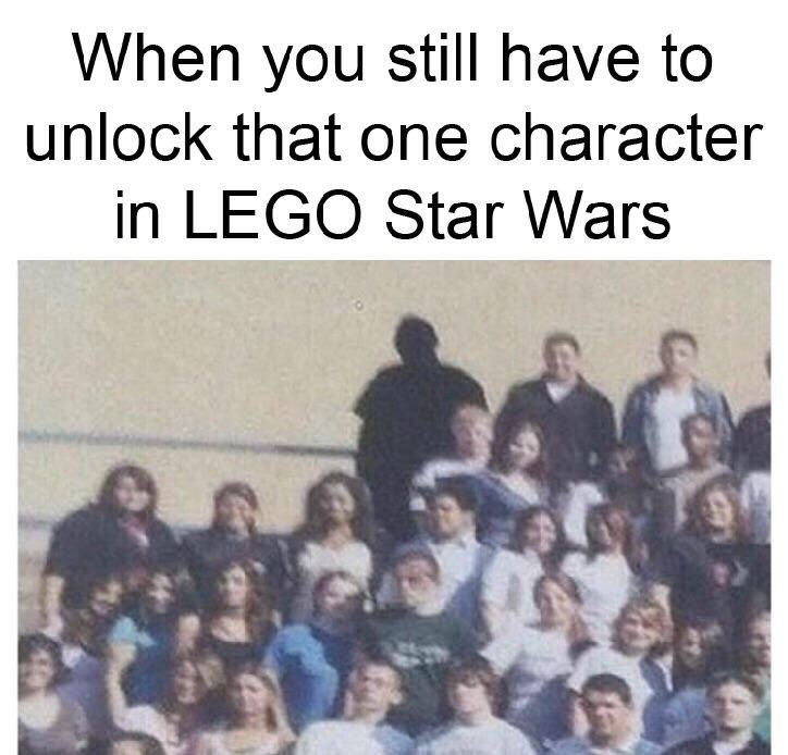 Memes - People - When you still have to unlock that one character in LEGO Star Wars Ste