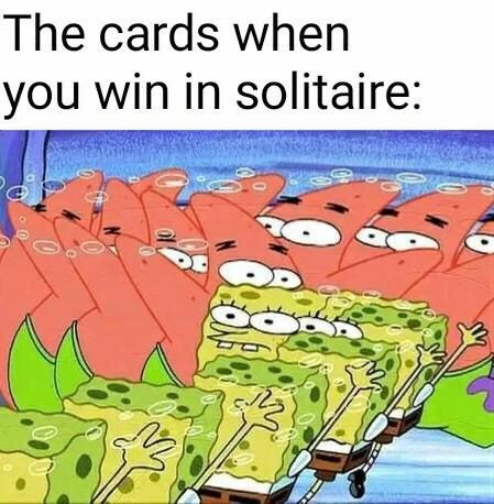 Memes - Cartoon - The cards when you win in solitaire: