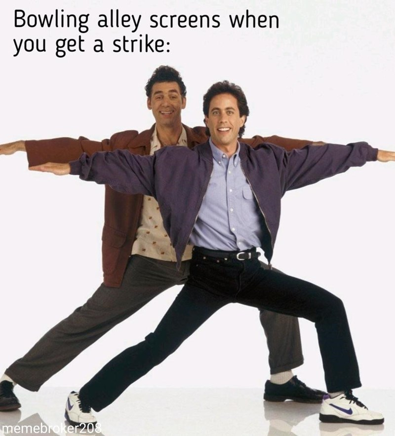 2019 meme - Dancer - Bowling alley screens when you get a strike: memebroker208