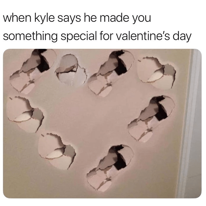 2019 meme - Font - when kyle says he made you something special for valentine's day