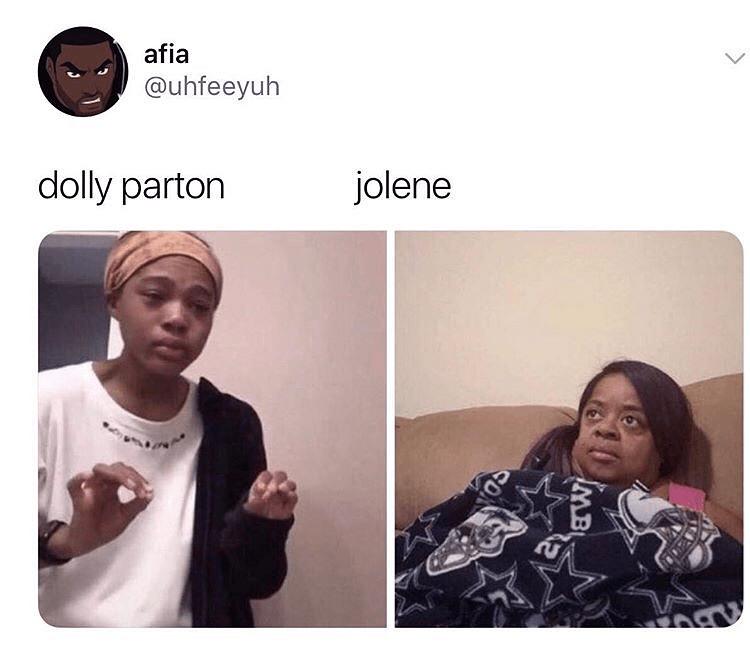 2019 meme - Face - afia @uhfeeyuh dolly parton jolene OMB SON