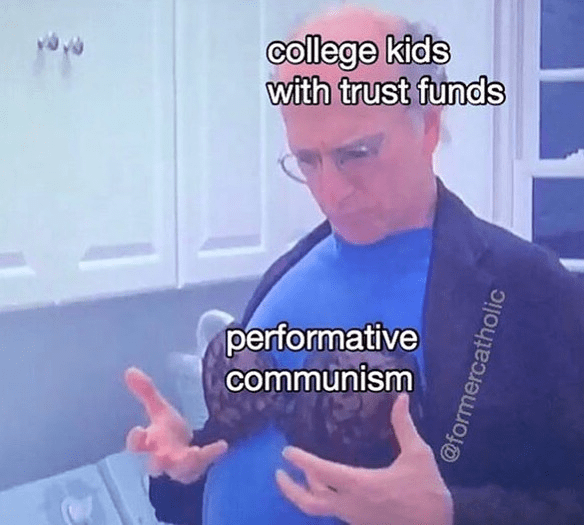 2019 meme - Arm - college kids with trust funds performative communism @formercatholic