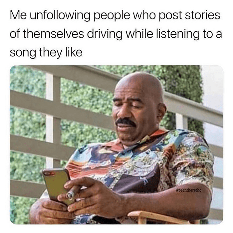2019 meme - Text - Me unfollowing people who post stories of themselves driving while listening to a song they like @beentheretho