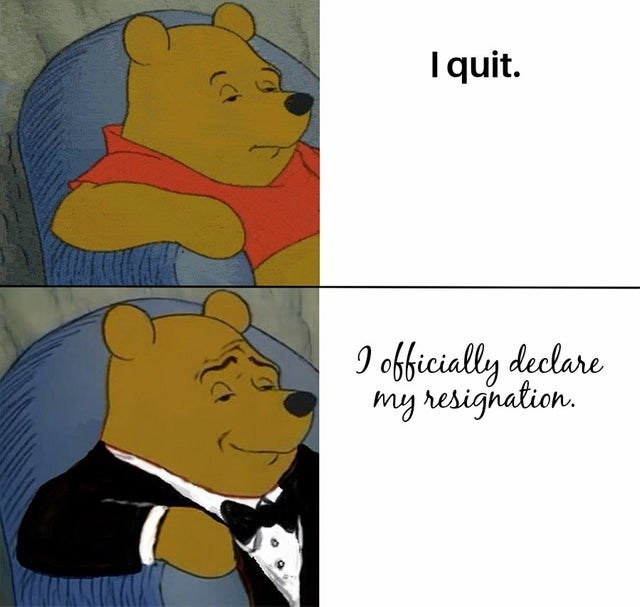 Cartoon - Iquit. I officially declare my resignation.