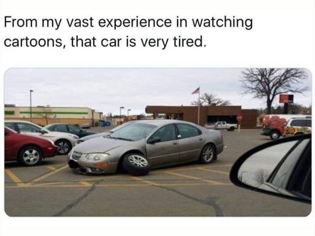 Vehicle - From my vast experience in watching cartoons, that car is very tired.