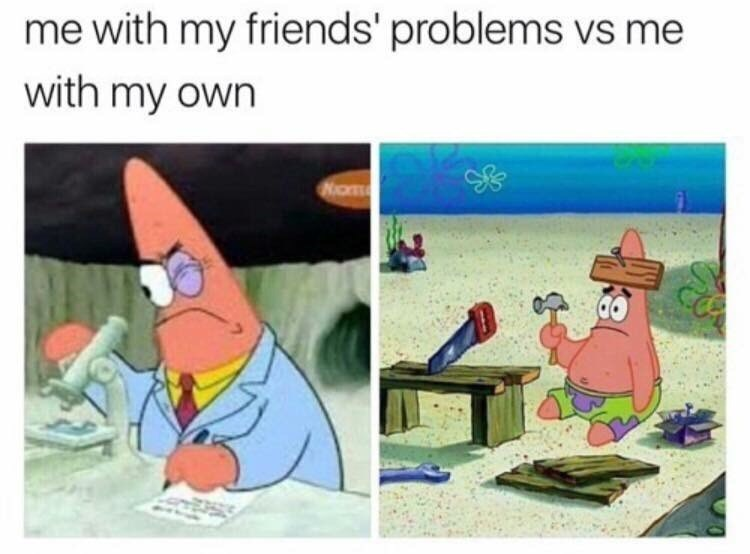 Meme - Cartoon - me with my friends' problems vs me with my own