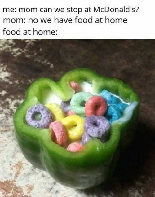 uncomfortable images - Food - me: mom can we stop at McDonald's? mom: no we have food at home food at home: