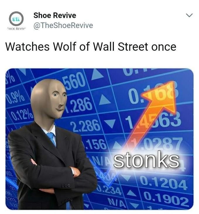 Meme - Text - Shoe Revive @TheShoeRevive SHOE REVIV Watches Wolf of Wall Street once UT 560 286 0168 2.286 14563 156 0287 WAStonks 0.12% 0.1204 0.234 0.1902 NA 827