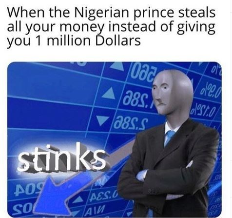 Meme - Text - When the Nigerian prince steals all your money instead of giving you 1 million Dollars opea stinks A&S.O AM