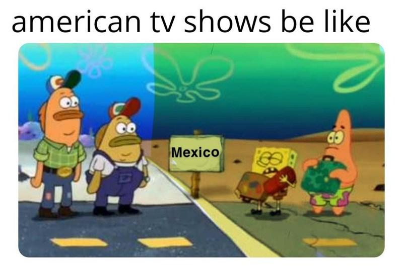 Meme - Cartoon - american tv shows be like Mexico