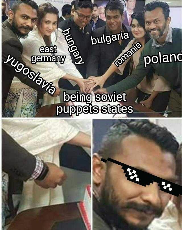 Meme - Facial expression - bulgaria east germany yugoslavia being soviet romania polanc puppets states hung lary