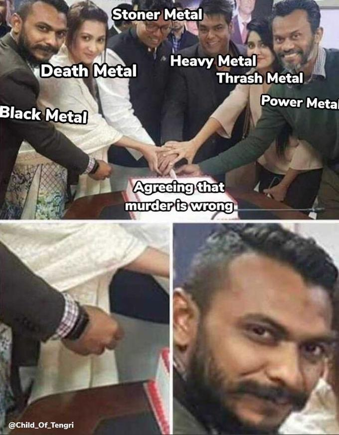 Meme - Facial expression - Stoner Metal Heavy Metal Thrash Metal. Power Metal Death Metal Black Metal Agreeing that murder is wrong. @Child Of Tengri