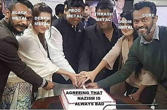 Meme - Event - PROG (METAL BLACK METAL DEATH METAL THRASH METAL CORE DOOM METAL AGREEING THAT NAZISM IS ALWAYS BAD