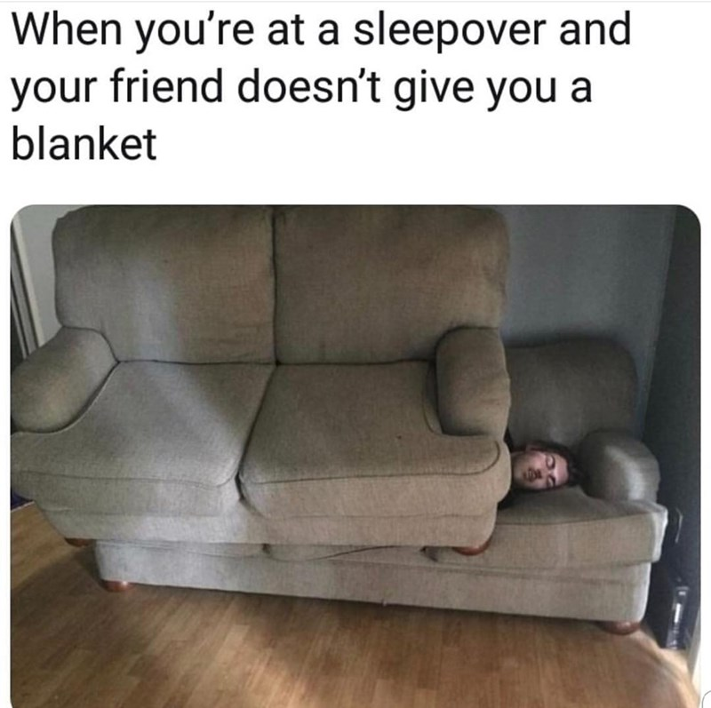Meme - Couch - When you're at a sleepover and your friend doesn't give you a blanket