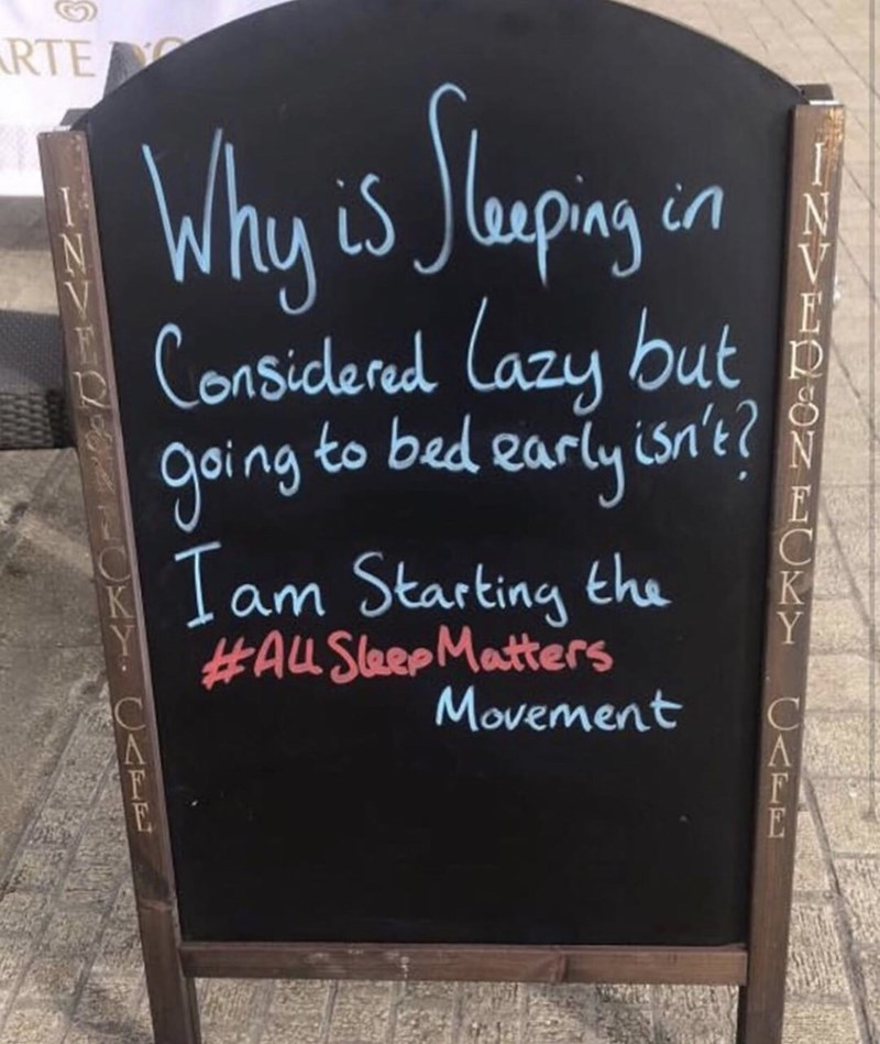 "Funny sign that reads, ""Why is sleeping in considered lazy but going to bed early isn't? I am starting the #AllSleepMatters movement"""
