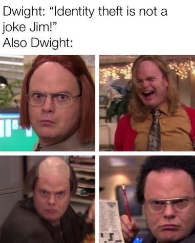 """Meme - Face - Dwight: """"Identity theft is not a joke Jim!"""" Also Dwight:"""