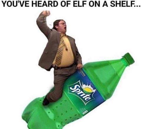 Meme - Personal protective equipment - YOU'VE HEARD OF ELF ONA SHELF.. Sprite