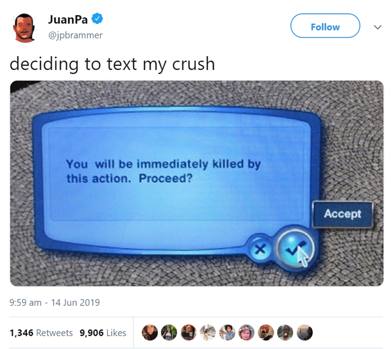 Product - JuanPa Follow @jpbrammer deciding to text my crush You will be immediately killed by this action. Proceed? Accept 9:59 am 14 Jun 2019 1,346 Retweets 9,906 Likes X