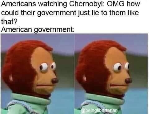 chernobyl meme - Animated cartoon - Americans watching Chernobyl: OMG how could their government just lie to them like that? American government: @beinglibertarian